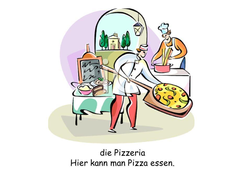 die Pizzeria Hier kann man Pizza essen.
