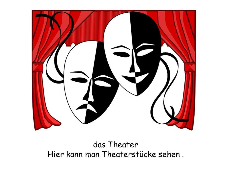 das Theater Hier kann man Theaterstücke sehen.