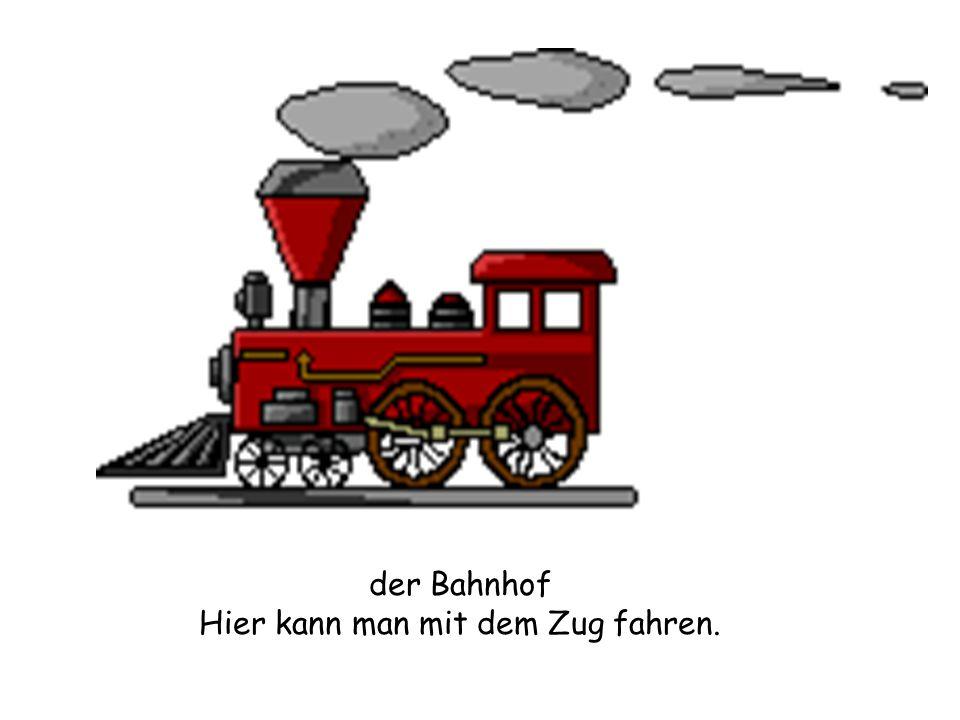 der Bahnhof Hier kann man mit dem Zug fahren.