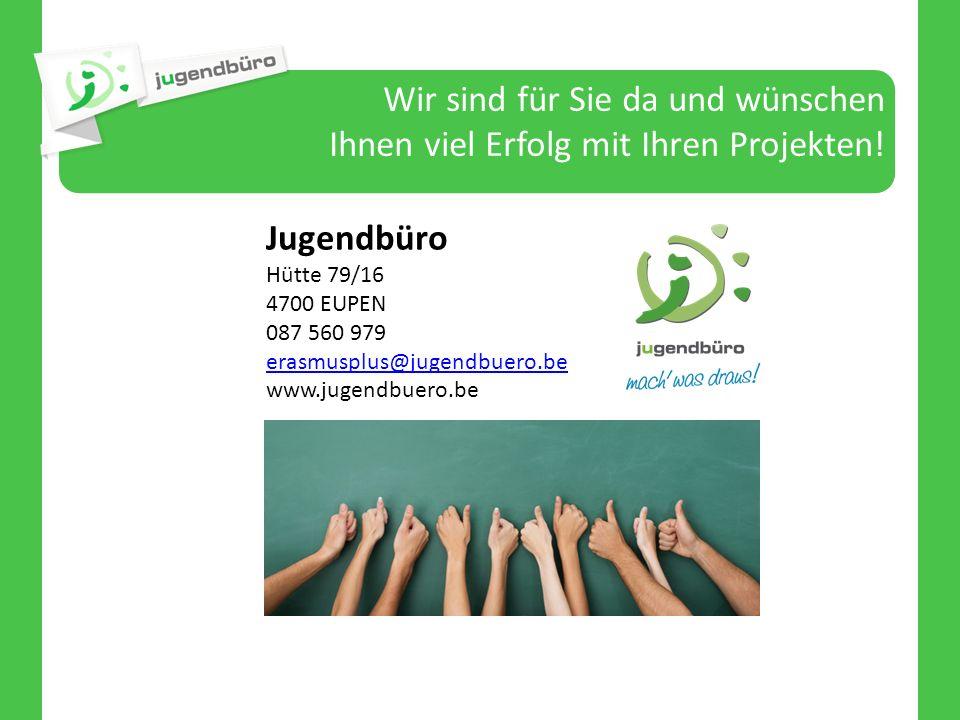 Wir sind für Sie da und wünschen Ihnen viel Erfolg mit Ihren Projekten! Jugendbüro Hütte 79/16 4700 EUPEN 087 560 979 erasmusplus@jugendbuero.be www.j