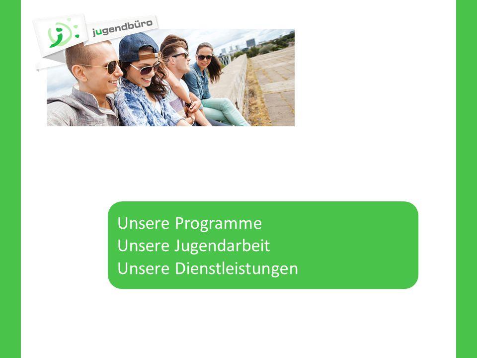 Unsere Programme Unsere Jugendarbeit Unsere Dienstleistungen