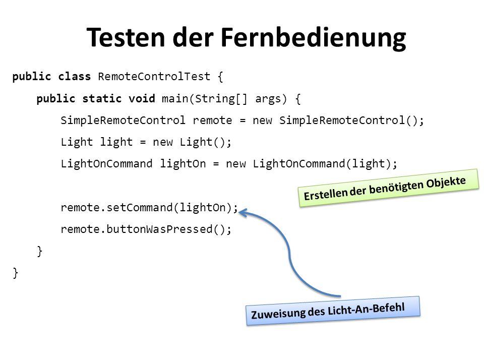 Testen der Fernbedienung public class RemoteControlTest { public static void main(String[] args) { SimpleRemoteControl remote = new SimpleRemoteContro