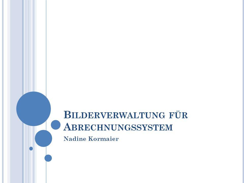 B ILDERVERWALTUNG FÜR A BRECHNUNGSSYSTEM Nadine Kormaier