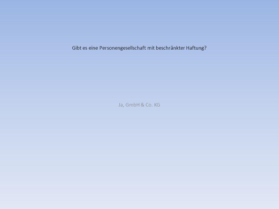Gibt es eine Personengesellschaft mit beschränkter Haftung? Ja, GmbH & Co. KG