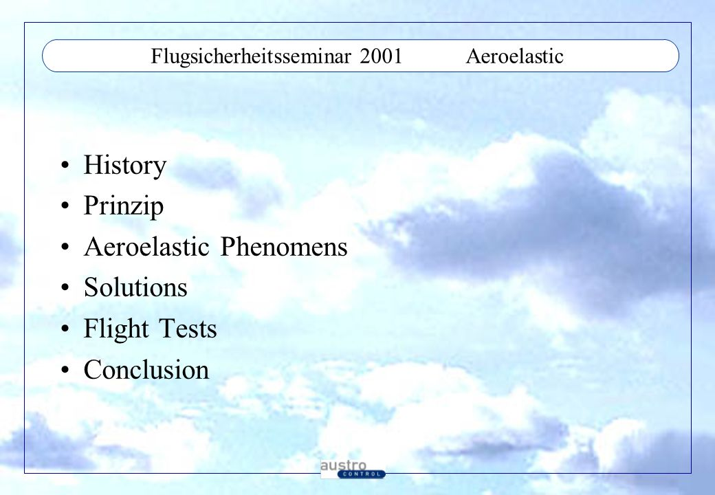 Flugsicherheitsseminar 2001Aeroelastic History Prinzip Aeroelastic Phenomens Solutions Flight Tests Conclusion