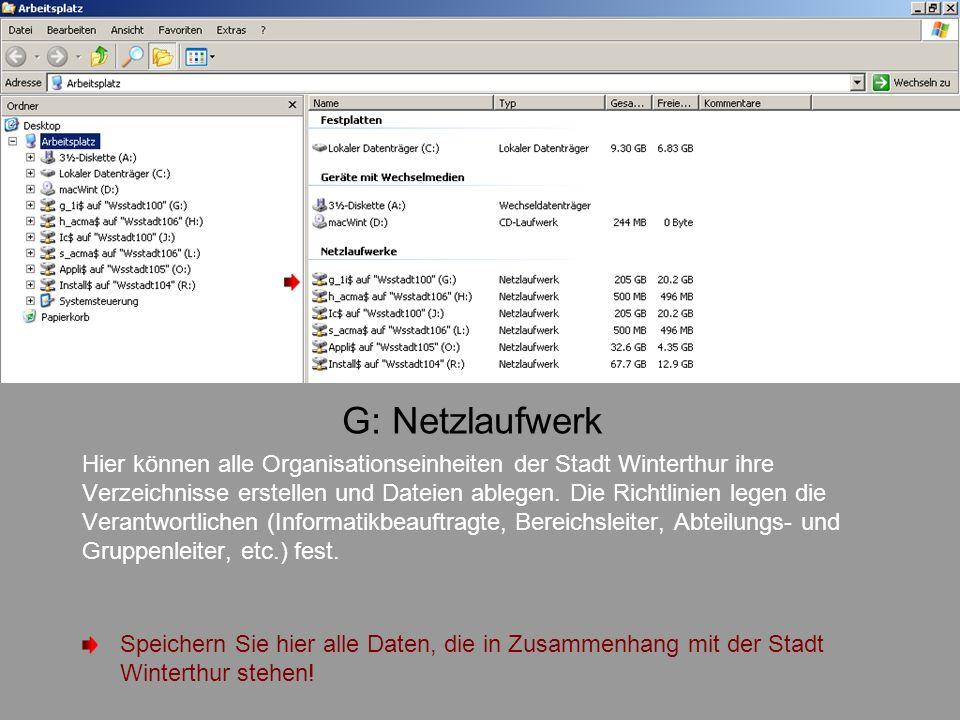 G: Netzlaufwerk Hier können alle Organisationseinheiten der Stadt Winterthur ihre Verzeichnisse erstellen und Dateien ablegen. Die Richtlinien legen d