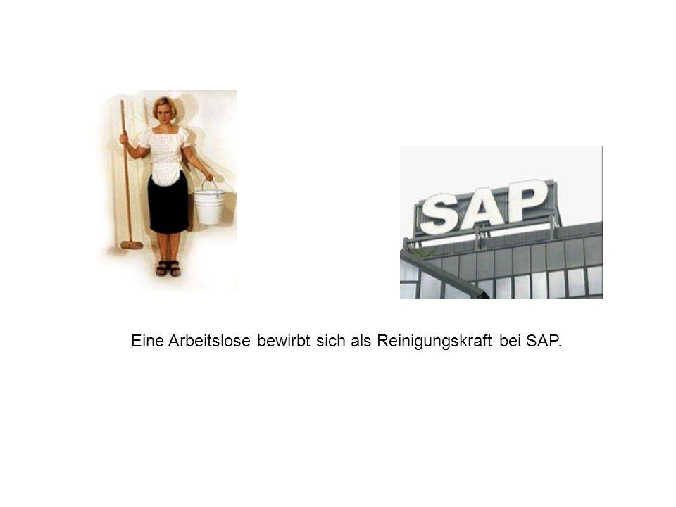 Der Personalleiter lässt sie einen Test machen (den Boden reinigen), darauf folgt ein Interview und schließlich teilt er ihr mit: Sie sind bei SAP eingestellt.