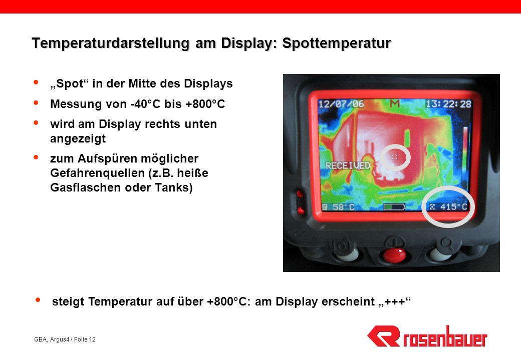 GBA, Argus4 / Folie 12 Temperaturdarstellung am Display: Spottemperatur Spot in der Mitte des Displays Messung von -40°C bis +800°C wird am Display rechts unten angezeigt zum Aufspüren möglicher Gefahrenquellen (z.B.