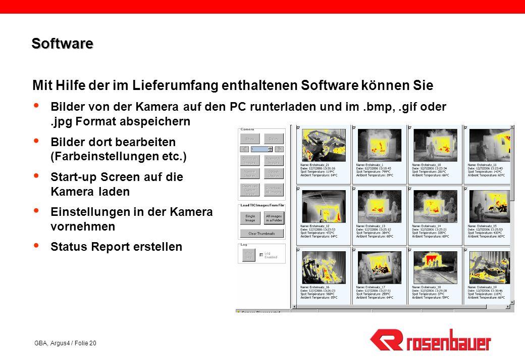 GBA, Argus4 / Folie 20 SoftwareSoftware Mit Hilfe der im Lieferumfang enthaltenen Software können Sie Bilder von der Kamera auf den PC runterladen und im.bmp,.gif oder.jpg Format abspeichern Bilder dort bearbeiten (Farbeinstellungen etc.) Start-up Screen auf die Kamera laden Einstellungen in der Kamera vornehmen Status Report erstellen