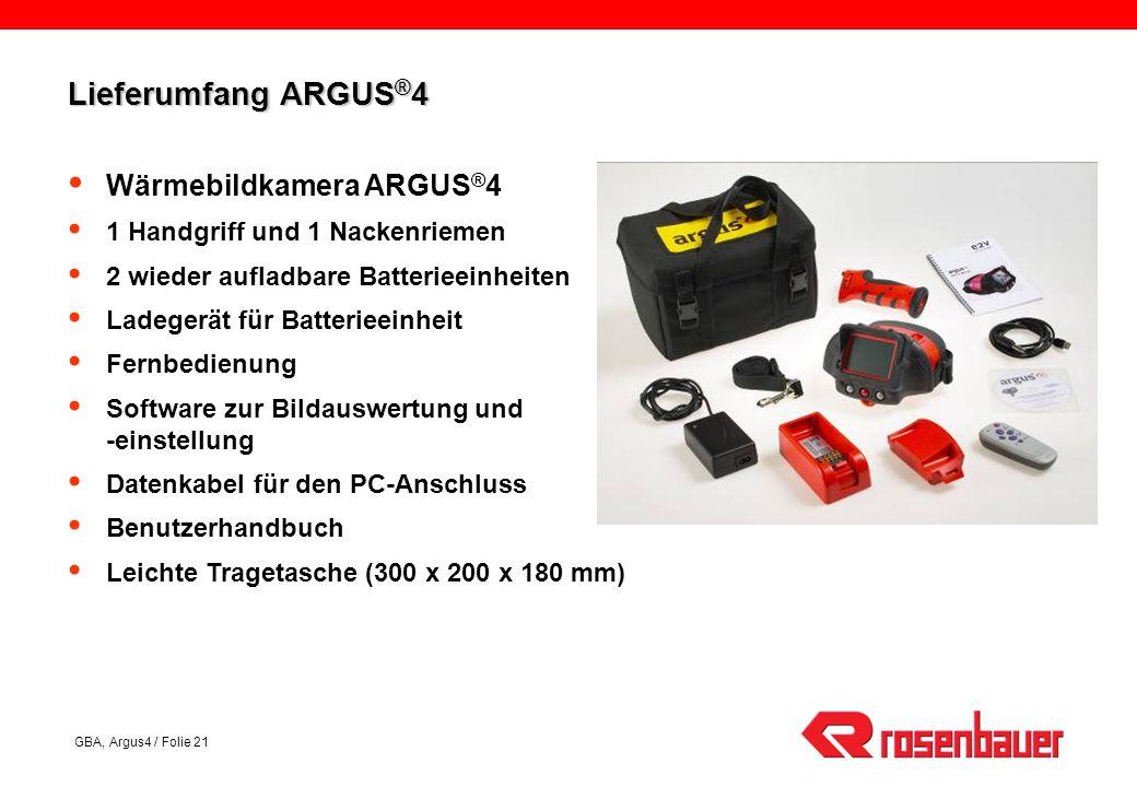 GBA, Argus4 / Folie 21 Wärmebildkamera ARGUS ® 4 1 Handgriff und 1 Nackenriemen 2 wieder aufladbare Batterieeinheiten Ladegerät für Batterieeinheit Fernbedienung Software zur Bildauswertung und -einstellung Datenkabel für den PC-Anschluss Benutzerhandbuch Leichte Tragetasche (300 x 200 x 180 mm) Lieferumfang ARGUS ® 4