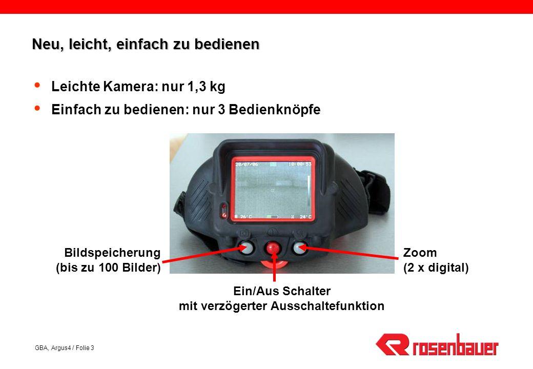 GBA, Argus4 / Folie 3 Neu, leicht, einfach zu bedienen Leichte Kamera: nur 1,3 kg Einfach zu bedienen: nur 3 Bedienknöpfe Bildspeicherung (bis zu 100 Bilder) Ein/Aus Schalter mit verzögerter Ausschaltefunktion Zoom (2 x digital)