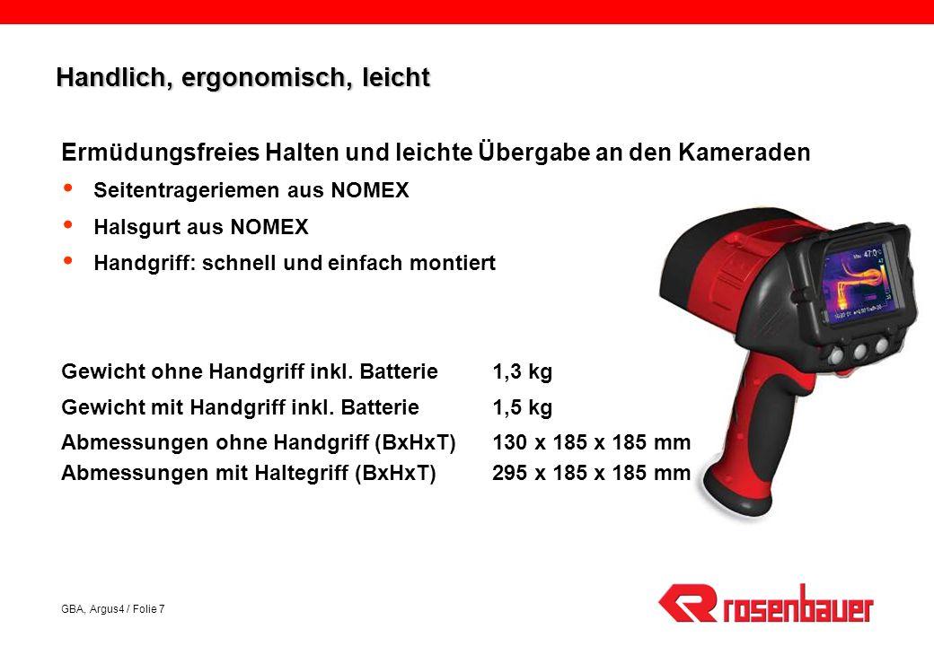 GBA, Argus4 / Folie 7 Handlich, ergonomisch, leicht Ermüdungsfreies Halten und leichte Übergabe an den Kameraden Seitentrageriemen aus NOMEX Halsgurt aus NOMEX Handgriff: schnell und einfach montiert Gewicht ohne Handgriff inkl.