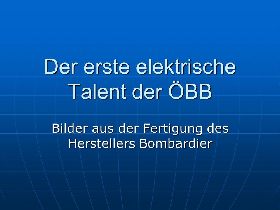 Der erste elektrische Talent der ÖBB Bilder aus der Fertigung des Herstellers Bombardier
