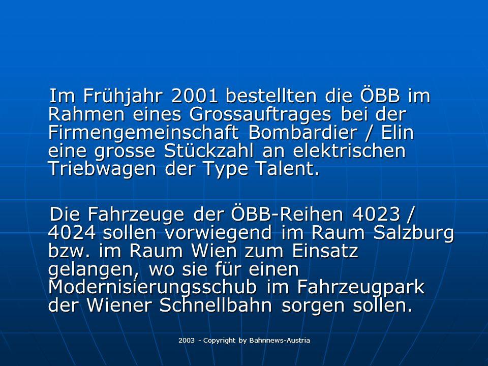 2003 - Copyright by Bahnnews-Austria Im Frühjahr 2001 bestellten die ÖBB im Rahmen eines Grossauftrages bei der Firmengemeinschaft Bombardier / Elin eine grosse Stückzahl an elektrischen Triebwagen der Type Talent.