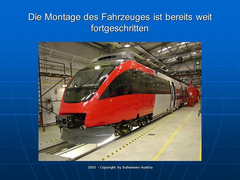 2003 - Copyright by Bahnnews-Austria Die Montage des Fahrzeuges ist bereits weit fortgeschritten