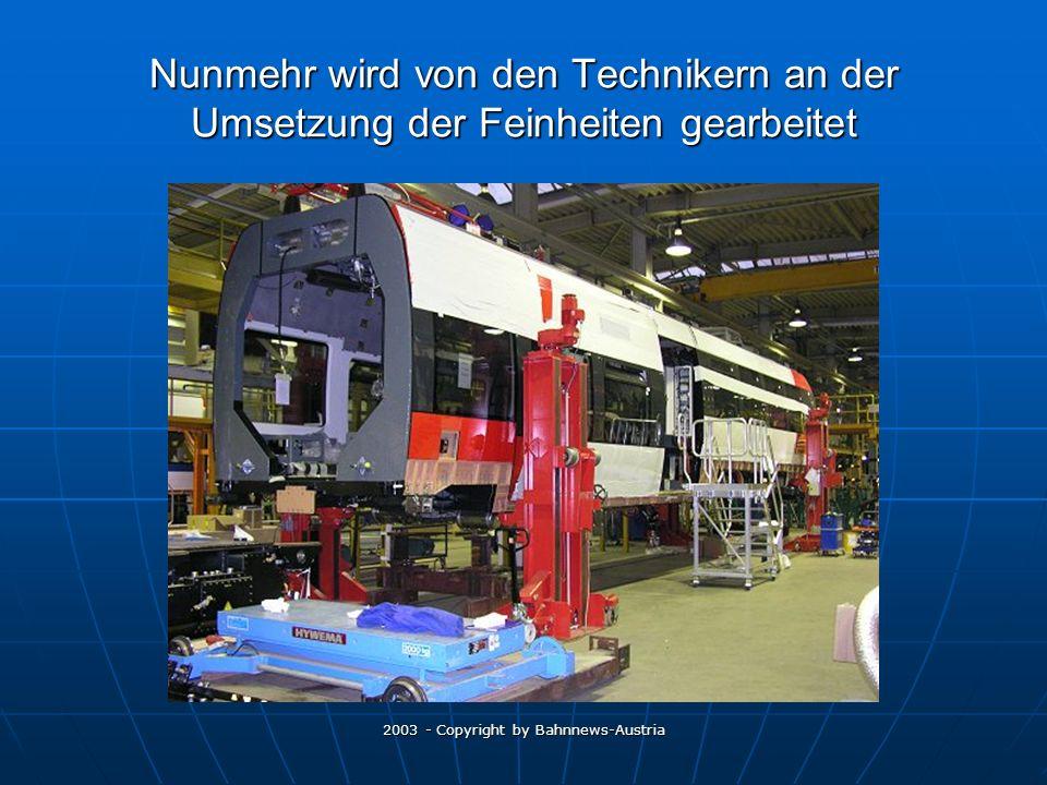 2003 - Copyright by Bahnnews-Austria Nunmehr wird von den Technikern an der Umsetzung der Feinheiten gearbeitet