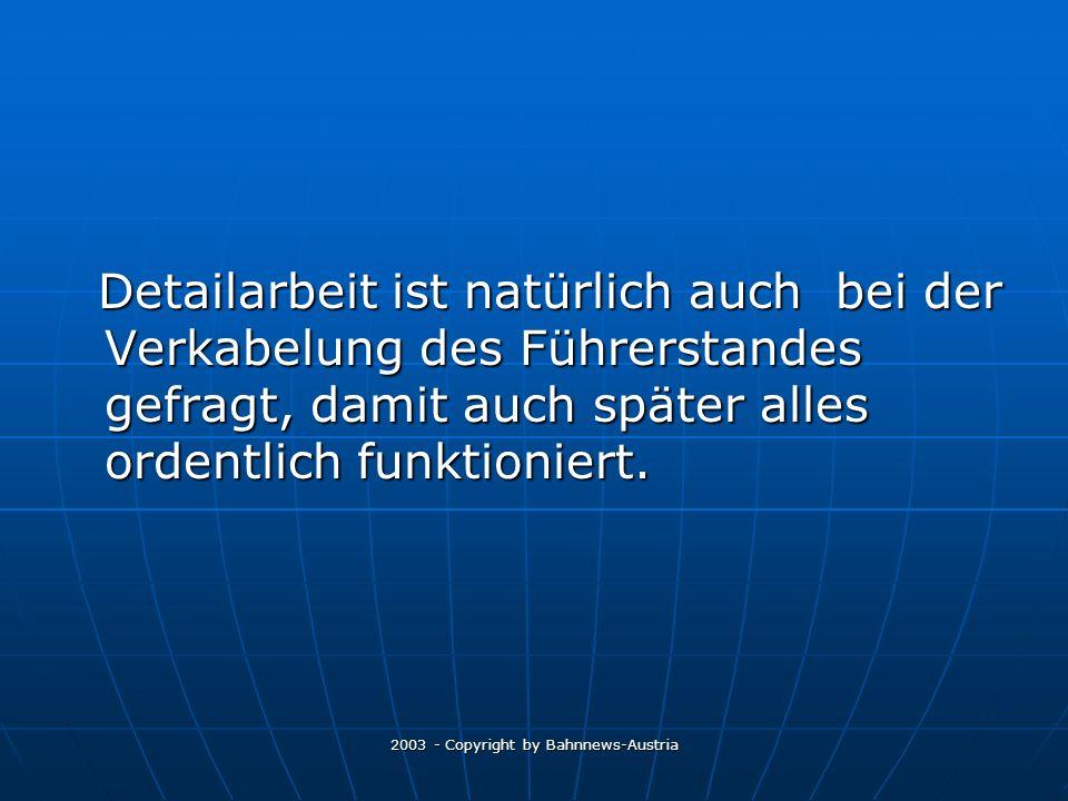 2003 - Copyright by Bahnnews-Austria Detailarbeit ist natürlich auch bei der Verkabelung des Führerstandes gefragt, damit auch später alles ordentlich funktioniert.