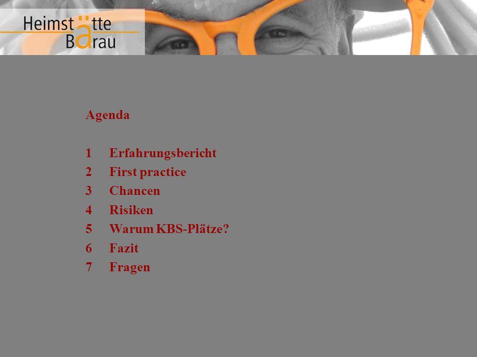 Agenda 1Erfahrungsbericht 2First practice 3Chancen 4Risiken 5Warum KBS-Plätze? 6Fazit 7Fragen