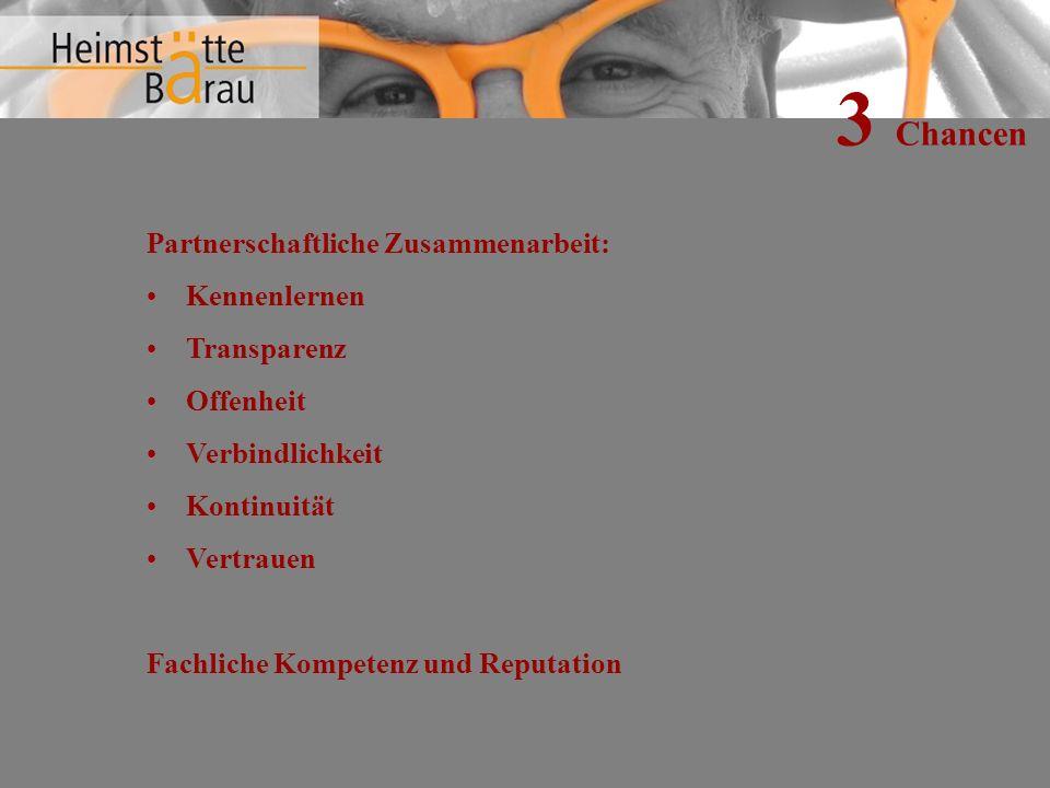 3 Chancen Partnerschaftliche Zusammenarbeit: Kennenlernen Transparenz Offenheit Verbindlichkeit Kontinuität Vertrauen Fachliche Kompetenz und Reputation