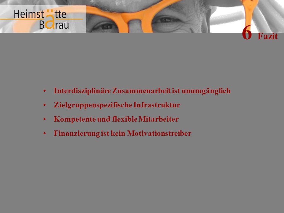 6 Fazit Interdisziplinäre Zusammenarbeit ist unumgänglich Zielgruppenspezifische Infrastruktur Kompetente und flexible Mitarbeiter Finanzierung ist kein Motivationstreiber