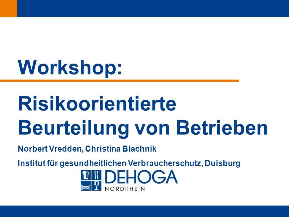 Zurück zur ersten Seite Workshop: Risikoorientierte Beurteilung von Betrieben Norbert Vredden, Christina Blachnik Institut für gesundheitlichen Verbraucherschutz, Duisburg