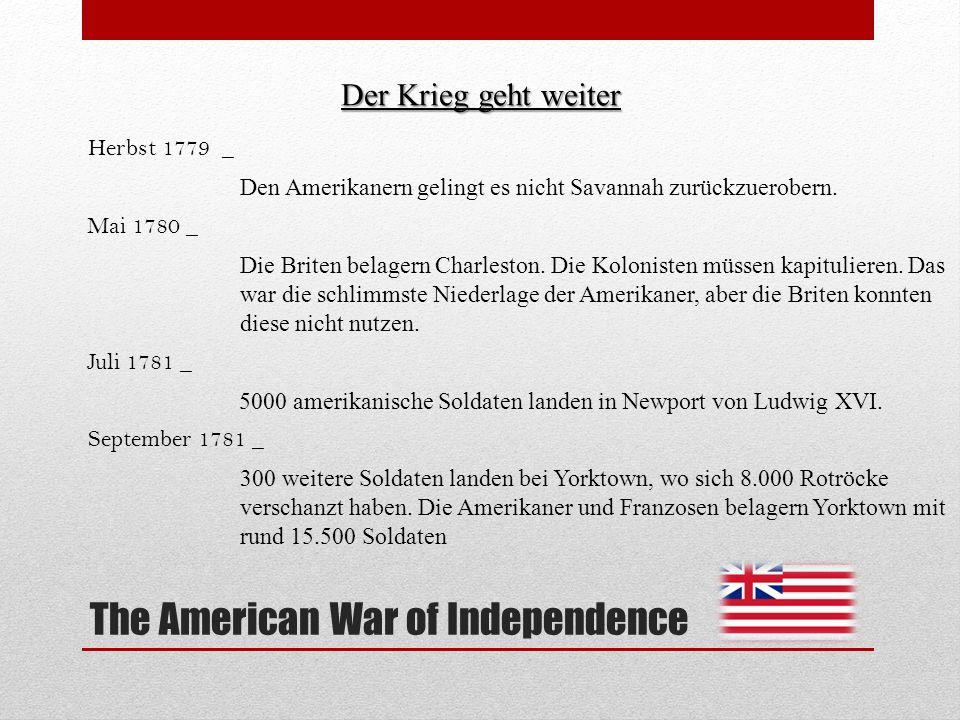 The American War of Independence Der Krieg geht weiter Herbst 1779 _ Den Amerikanern gelingt es nicht Savannah zurückzuerobern. Mai 1780 _ Die Briten