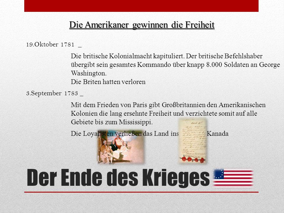 Der Ende des Krieges Die Amerikaner gewinnen die Freiheit 19.Oktober 1781 _ Die britische Kolonialmacht kapituliert. Der britische Befehlshaber übergi