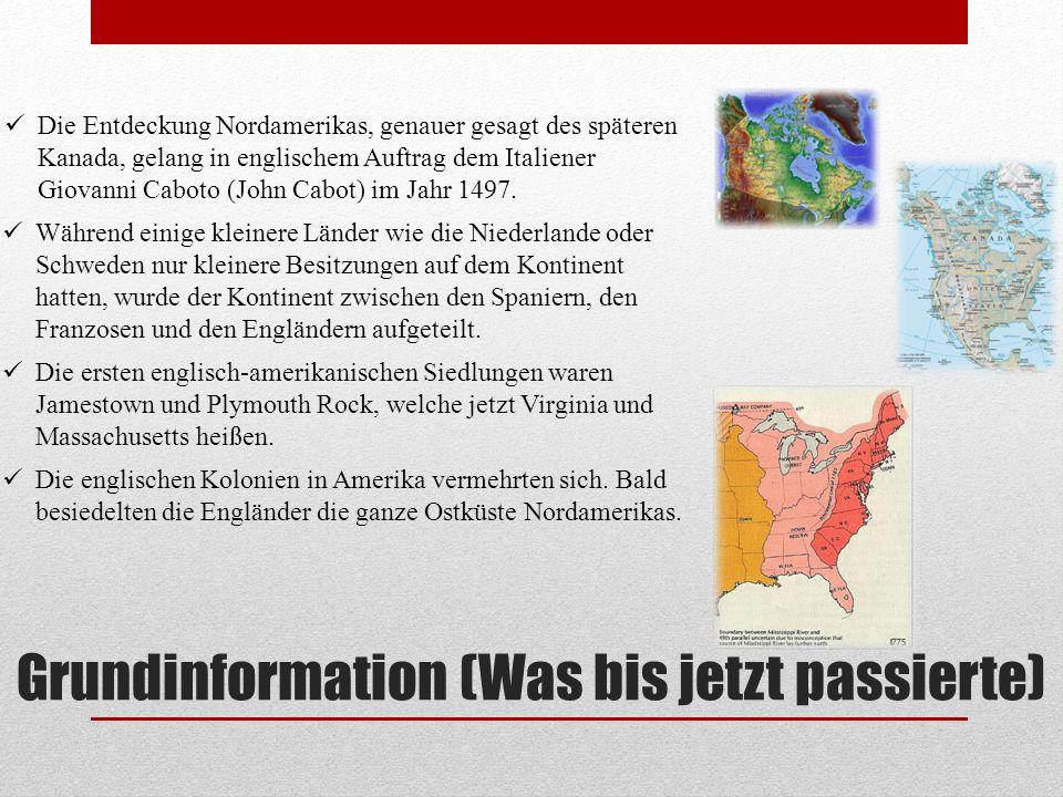 Grundinformation (Was bis jetzt passierte) Die Entdeckung Nordamerikas, genauer gesagt des späteren Kanada, gelang in englischem Auftrag dem Italiener