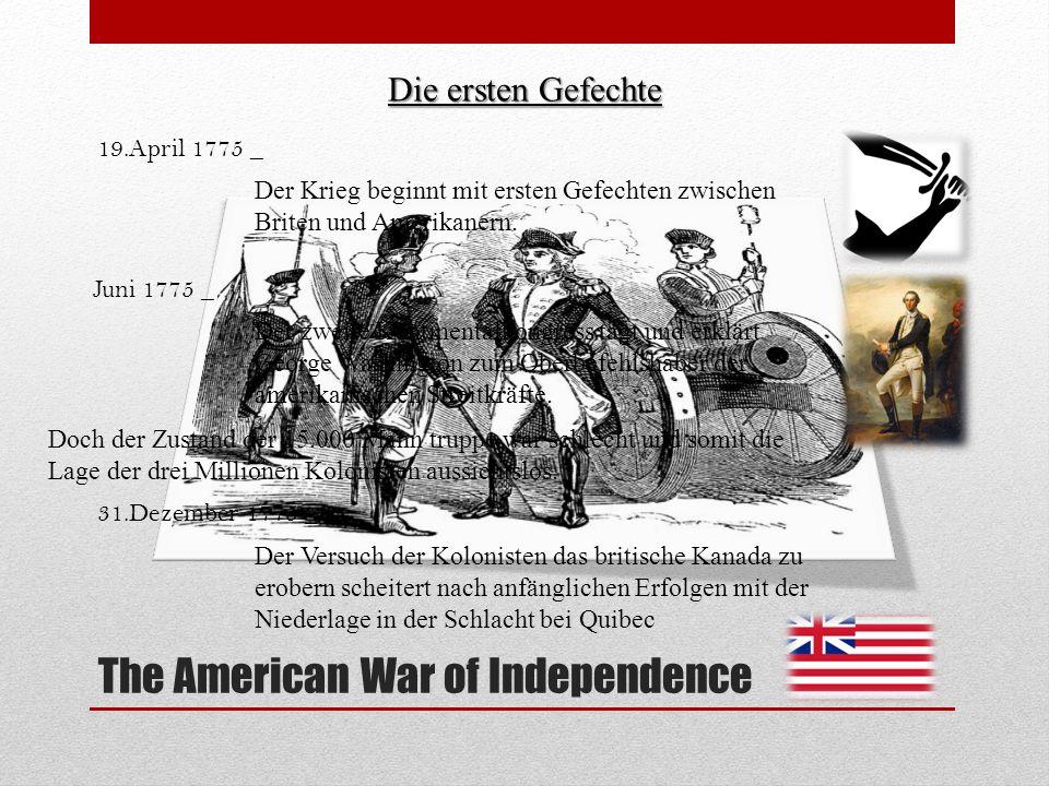The American War of Independence Die ersten Gefechte 19.April 1775 _ Der Krieg beginnt mit ersten Gefechten zwischen Briten und Amerikanern. Juni 1775