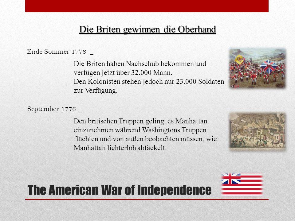 The American War of Independence Die Briten gewinnen die Oberhand Ende Sommer 1776 _ Die Briten haben Nachschub bekommen und verfügen jetzt über 32.00