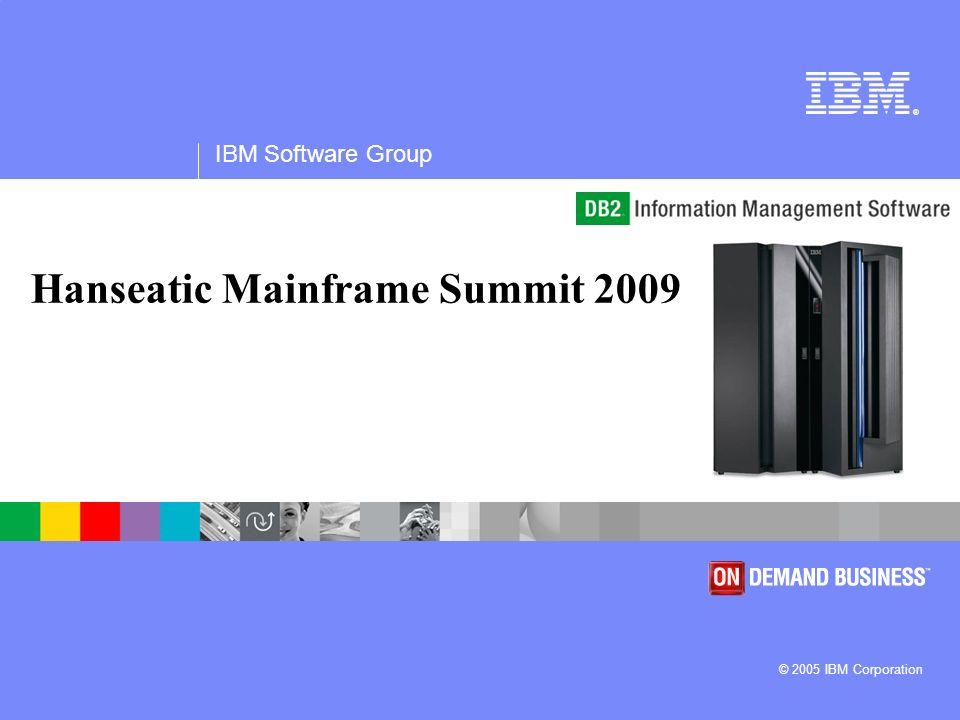 ® IBM Software Group © 2005 IBM Corporation Hanseatic Mainframe Summit 2009