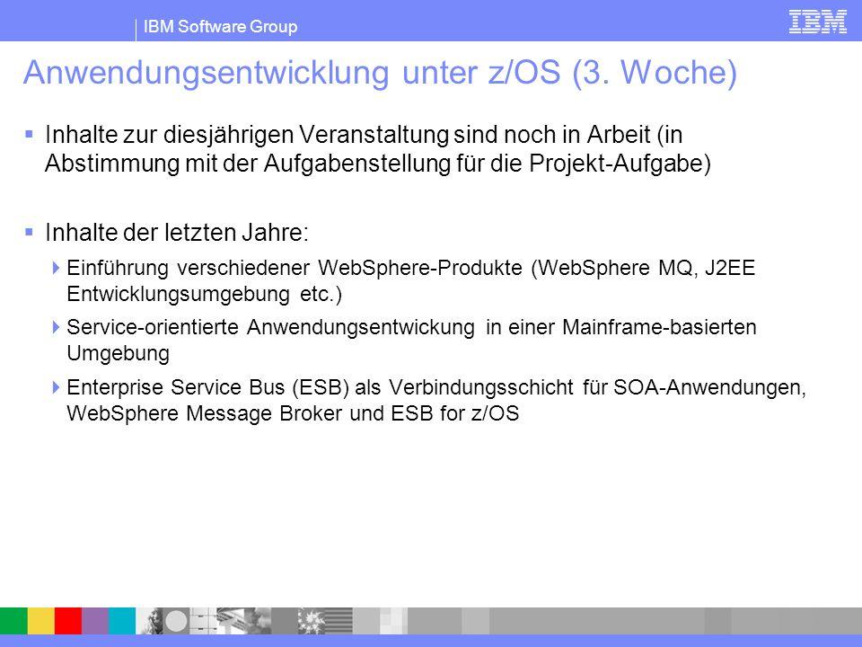 IBM Software Group Anwendungsentwicklung unter z/OS (3. Woche) Inhalte zur diesjährigen Veranstaltung sind noch in Arbeit (in Abstimmung mit der Aufga