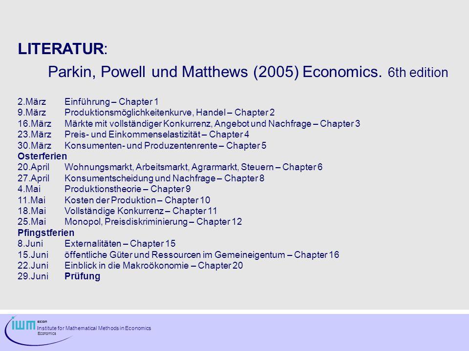 Institute for Mathematical Methods in Economics Economics LITERATUR: Parkin, Powell und Matthews (2005) Economics. 6th edition 2.MärzEinführung – Chap