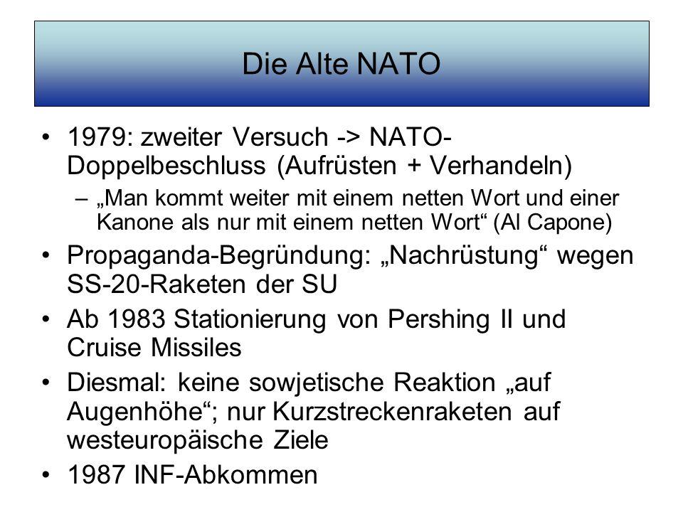 Die Alte NATO 1979: zweiter Versuch -> NATO- Doppelbeschluss (Aufrüsten + Verhandeln) –Man kommt weiter mit einem netten Wort und einer Kanone als nur
