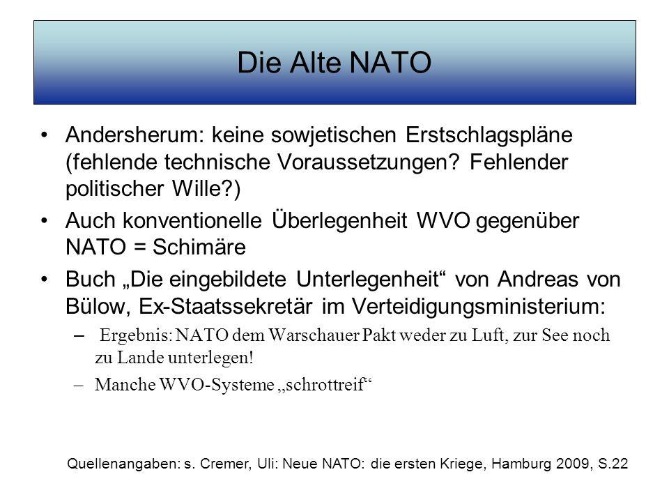 Die Alte NATO Andersherum: keine sowjetischen Erstschlagspläne (fehlende technische Voraussetzungen? Fehlender politischer Wille?) Auch konventionelle