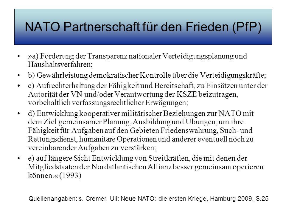 NATO Partnerschaft für den Frieden (PfP) »a) Förderung der Transparenz nationaler Verteidigungsplanung und Haushaltsverfahren; b) Gewährleistung demok