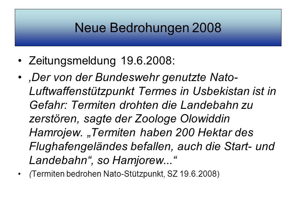 Neue Bedrohungen 2008 Zeitungsmeldung 19.6.2008: Der von der Bundeswehr genutzte Nato- Luftwaffenstützpunkt Termes in Usbekistan ist in Gefahr: Termit