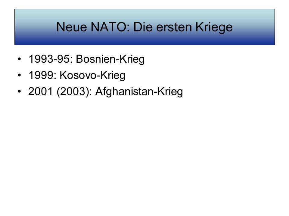 Neue NATO: Die ersten Kriege 1993-95: Bosnien-Krieg 1999: Kosovo-Krieg 2001 (2003): Afghanistan-Krieg
