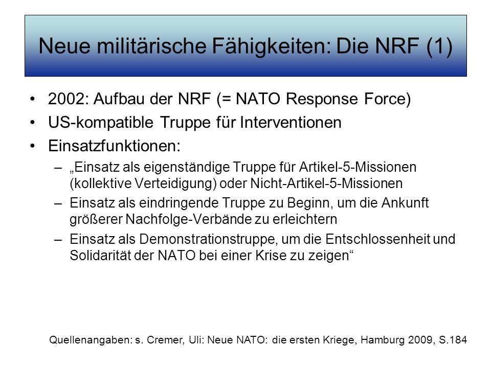 Neue militärische Fähigkeiten: Die NRF (1) 2002: Aufbau der NRF (= NATO Response Force) US-kompatible Truppe für Interventionen Einsatzfunktionen: –Ei