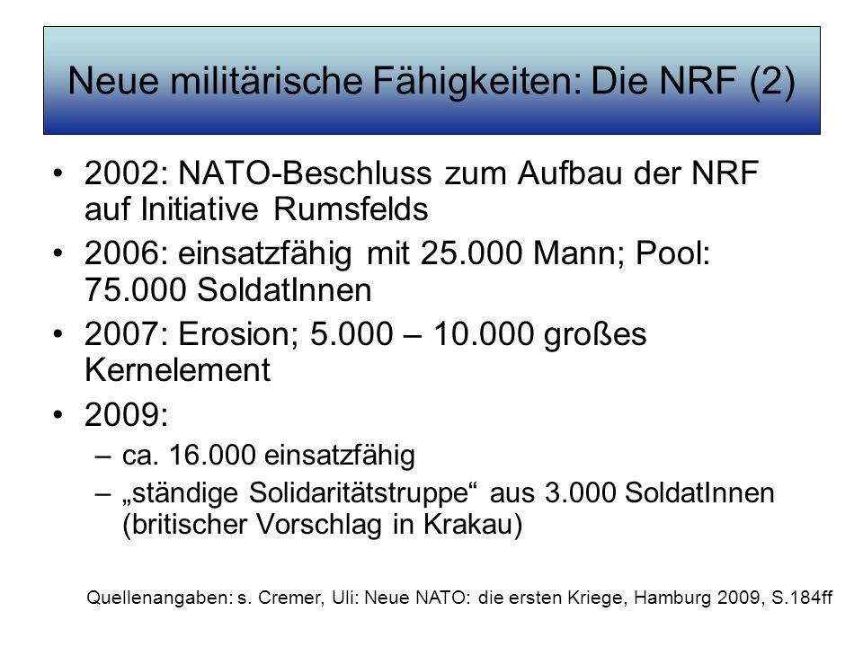 Neue militärische Fähigkeiten: Die NRF (2) 2002: NATO-Beschluss zum Aufbau der NRF auf Initiative Rumsfelds 2006: einsatzfähig mit 25.000 Mann; Pool: