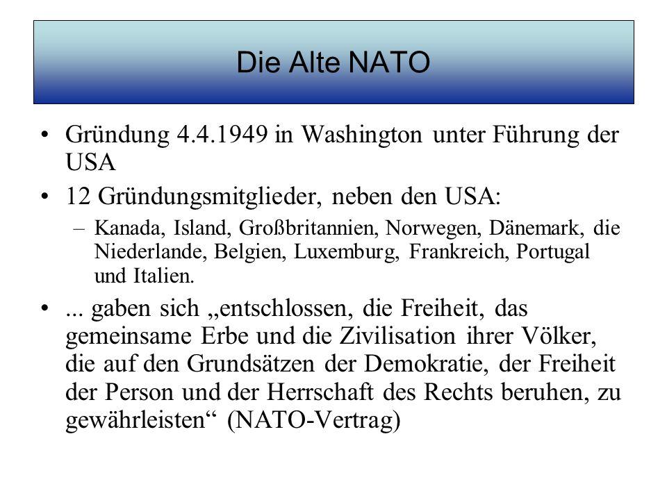 Die Alte NATO Gründung 4.4.1949 in Washington unter Führung der USA 12 Gründungsmitglieder, neben den USA: –Kanada, Island, Großbritannien, Norwegen,