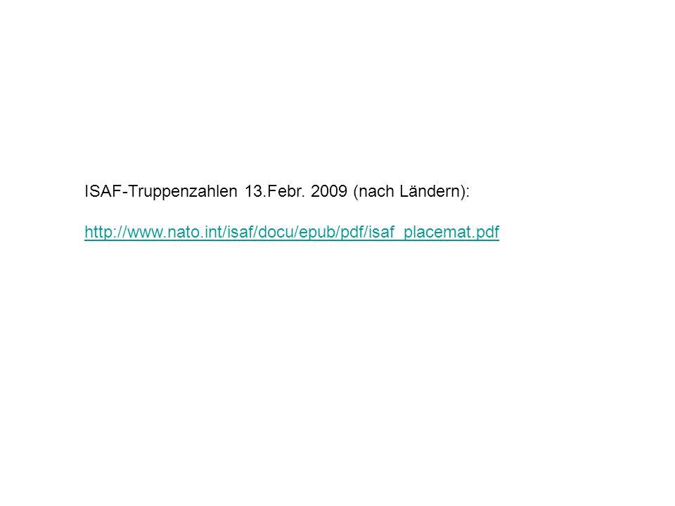 ISAF-Truppenzahlen 13.Febr. 2009 (nach Ländern): http://www.nato.int/isaf/docu/epub/pdf/isaf_placemat.pdf