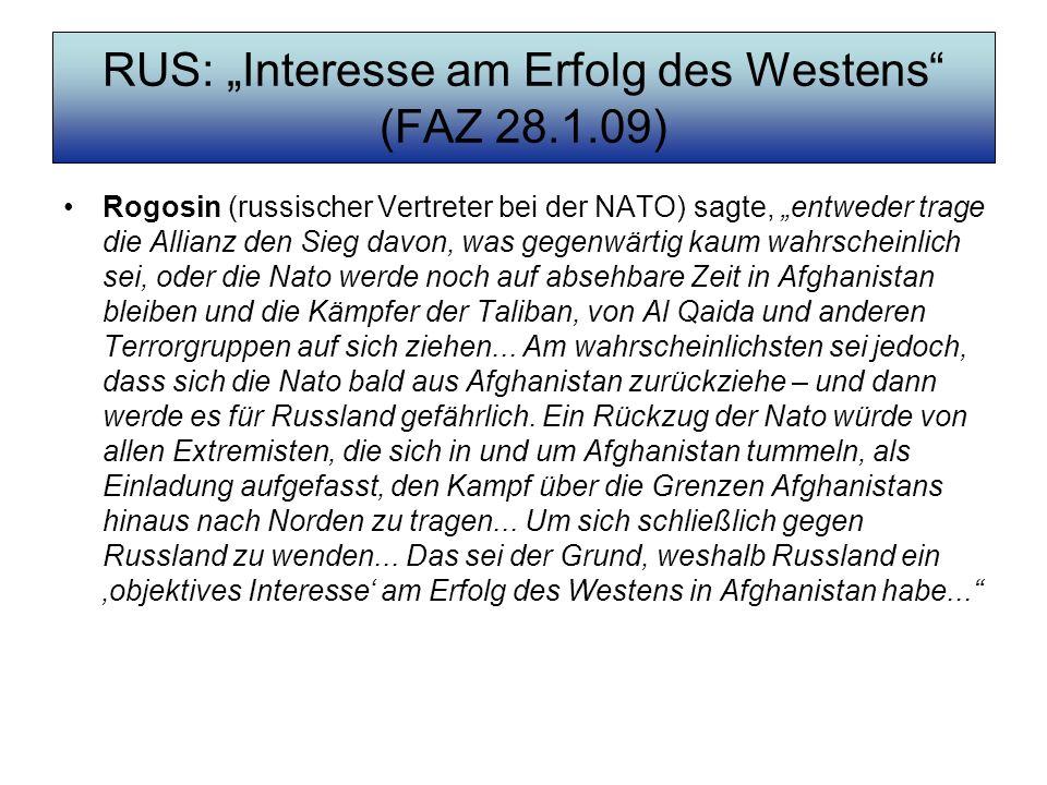 RUS: Interesse am Erfolg des Westens (FAZ 28.1.09) Rogosin (russischer Vertreter bei der NATO) sagte, entweder trage die Allianz den Sieg davon, was g