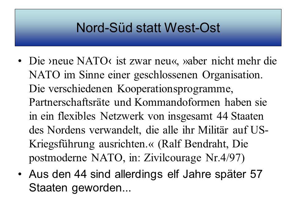 Nord-Süd statt West-Ost Die neue NATO ist zwar neu«, »aber nicht mehr die NATO im Sinne einer geschlossenen Organisation. Die verschiedenen Kooperatio