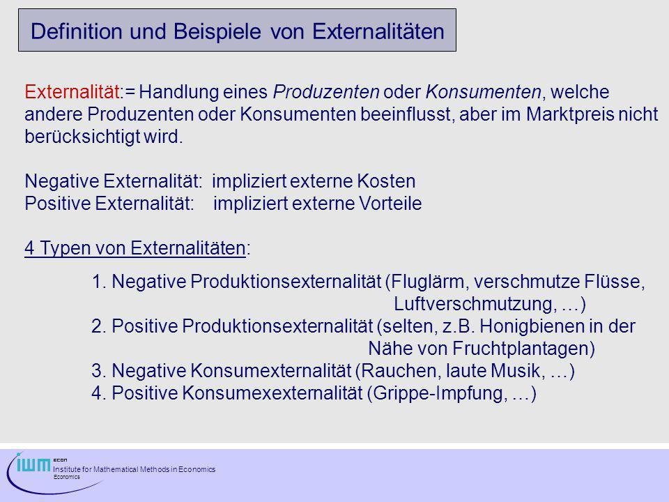 Institute for Mathematical Methods in Economics Economics Definition und Beispiele von Externalitäten Externalität:= Handlung eines Produzenten oder K
