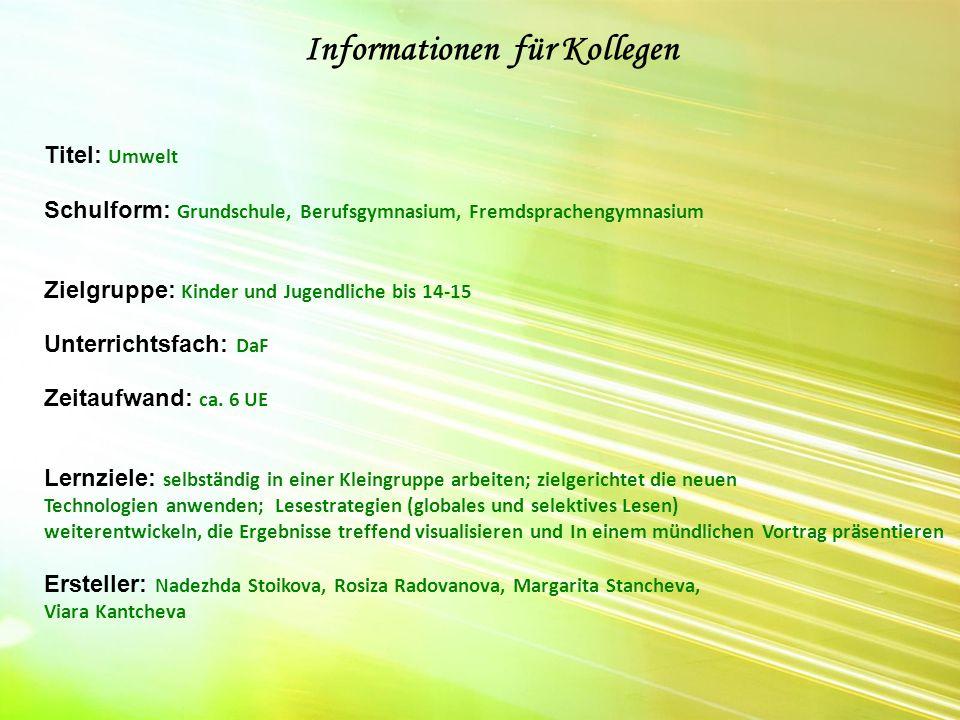 Informationen für Kollegen Titel: Umwelt Schulform: Grundschule, Berufsgymnasium, Fremdsprachengymnasium Zielgruppe: Kinder und Jugendliche bis 14-15 Unterrichtsfach: DaF Zeitaufwand: ca.