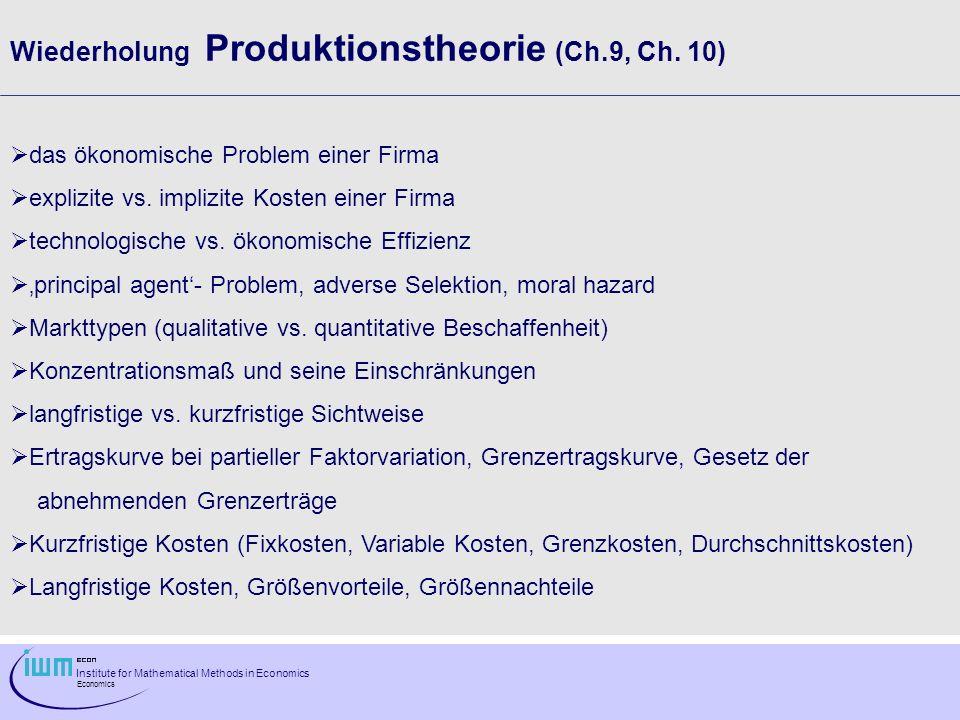 Institute for Mathematical Methods in Economics Economics Änderungen in der NF Wenn die NF-Funktion links von D 3 liegt, so werden einige Firmen die Produktion schließen und andere bei einem Preis von 17 weiter produzieren, d.h.