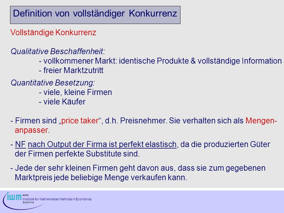 Institute for Mathematical Methods in Economics Economics Definition von vollständiger Konkurrenz Vollständige Konkurrenz Qualitative Beschaffenheit: