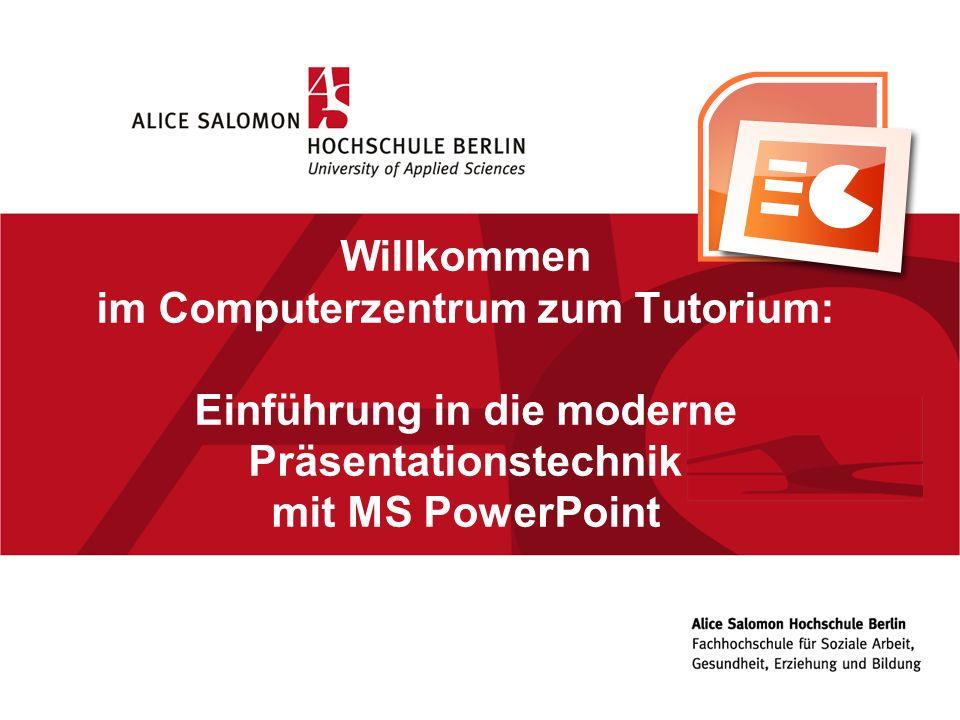 Willkommen im Computerzentrum zum Tutorium: Einführung in die moderne Präsentationstechnik mit MS PowerPoint