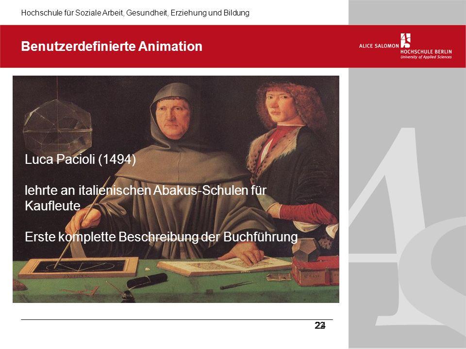 Hochschule für Soziale Arbeit, Gesundheit, Erziehung und Bildung 24 Benutzerdefinierte Animation Luca Pacioli (1494) lehrte an italienischen Abakus-Schulen für Kaufleute Erste komplette Beschreibung der Buchführung 22